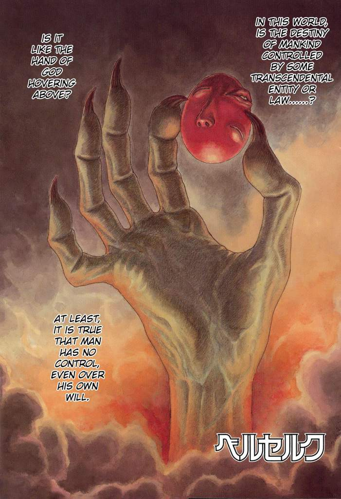 Berserk - the Godhand - In this world, is the destiny of mankind controlled by some transcendental entity or law...? Is it like the hand of god hovering above? At least, it is true that man has no control, even over his own will.